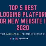 Top 5 Best Blogging Platform For New Website in 2020