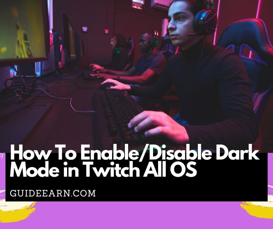 How To Enable Disable Dark Mode in Twitch All OS